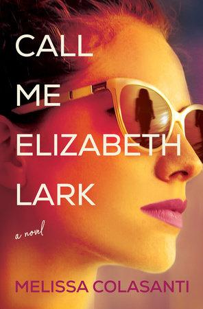 Call Me Elizabeth Lark by Melissa Colasanti