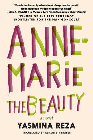 Anne-Marie the Beauty by Yasmina Reza