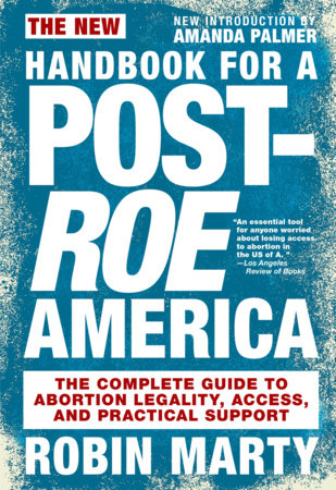 New Handbook for a Post-Roe America by Robin Marty