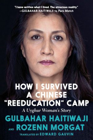 How I Survived a Chinese Reeducation Camp by Gulbahar Haitiwaji and Rozenn Morgat
