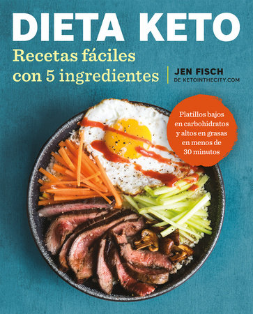 Dieta Keto: Recetas fáciles con 5 ingredientes / The Easy 5-Ingredient Ketogenic Diet Cookbook by Jen Fisch