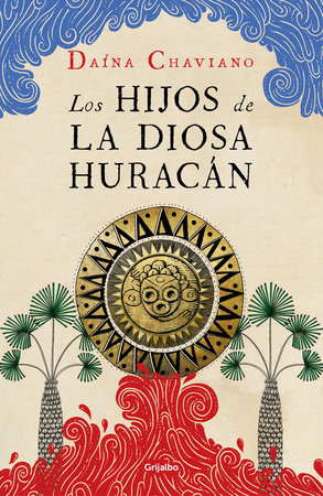 Los hijos de la Diosa Huracán / The Goddess Hurricane's Children by Daína Chaviano