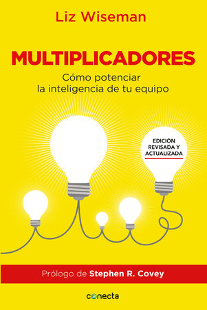 Multiplicadores. Edición revisada y actualizada: Cómo potenciar la inteligencia de tu equipo / Multipliers How the Best Leaders Make Everyone Smarter