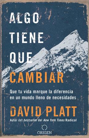 Algo tiene que cambiar, Que tu vida marque la diferencia en un mundo lleno de necesidades / Something Needs to Change by David Platt