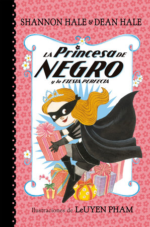 La Princesa de Negro y la fiesta perfecta / The Princess in Black and the Perfect Princess Party by Shannon Hale