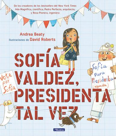 Sofía Valdez, presidenta tal vez / Sofia Valdez, Future Prez by Andrea Beaty