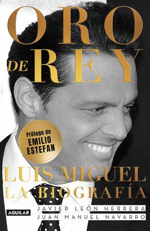 Oro de Rey. Luis Miguel, la biografía / King's Gold. Luis Miguel, the biography by Javier Leon Herrera and Juan Manuel Navarro Salinas