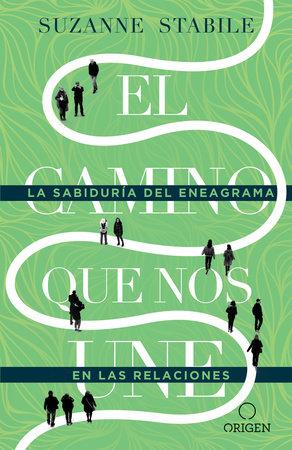 El camino que nos une: La sabiduría del eneagrama en las relaciones / The Path Between Us by Suzanne Stabile