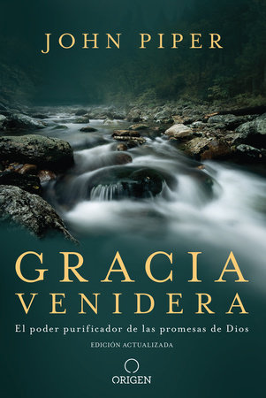 Gracia venidera: El poder purificador de las promesas de Dios / Future Grace: The Purifying Power of the Promises of God by John Piper