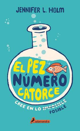 El pez número catorce / The Fourteenth Goldfish by Jennifer L. Holm