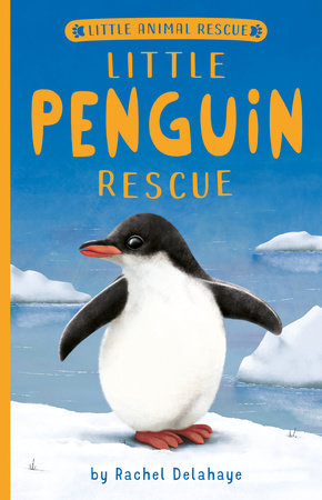 Little Penguin Rescue by Rachel Delahaye; illustrated by Suzie Mason and Artful Doodlers