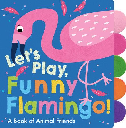 Let's Play, Funny Flamingo! by Georgiana Deutsch