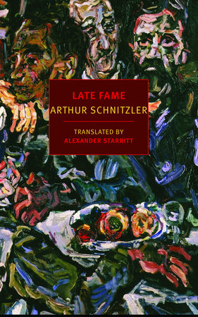 Late Fame by Arthur Schnitzler, translated from the German by Alexander Starritt