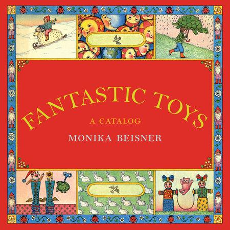 Fantastic Toys by Monika Beisner