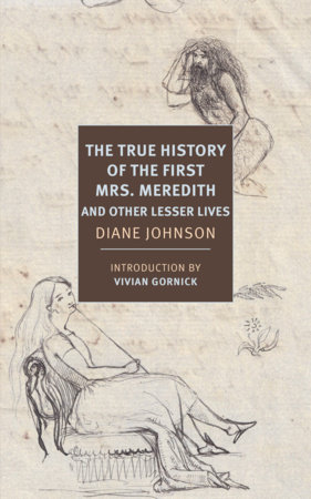 The True History of the First Mrs. Meredith and Other Lesser Lives by Diane Johnson