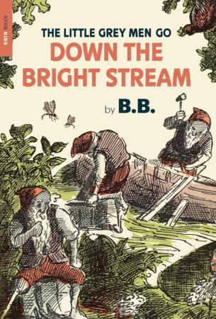 The Little Grey Men Go Down the Bright Stream by B.B.