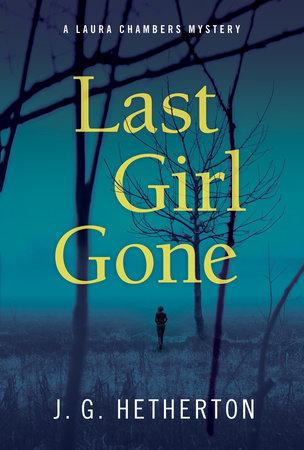 Last Girl Gone by J. G. Hetherton