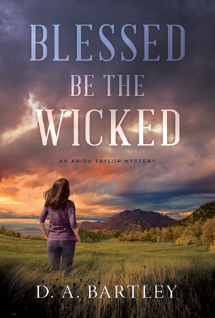 Blessed Be the Wicked by D. A. Bartley