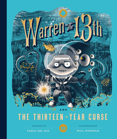 Warren the 13th and the Thirteen-Year Curse by Written by Tania del Rio, illustrated by Will Staehle