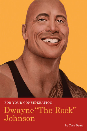 "For Your Consideration: Dwayne ""The Rock"" Johnson by Tres Dean"