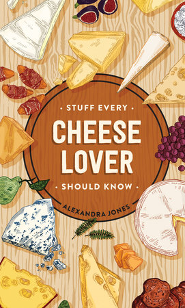 Stuff Every Cheese Lover Should Know by Alexandra Jones