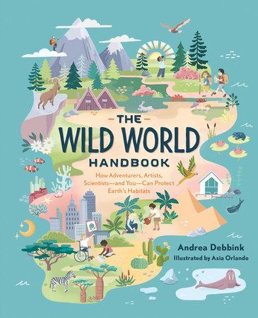 The Wild World Handbook: Habitats by Andrea Debbink