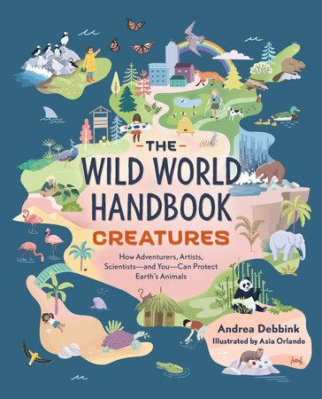 The Wild World Handbook: Creatures by Andrea Debbink
