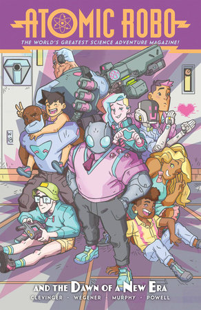 Atomic Robo and the Dawn of a New Era by Brian Clevinger; Scott Wegener