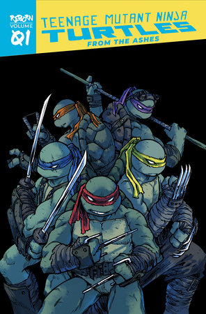 Teenage Mutant Ninja Turtles: Reborn, Vol. 1 - From The Ashes by Sophie Campbell