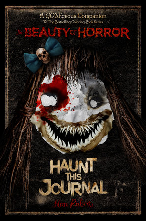 The Beauty of Horror: Haunt This Journal by Alan Robert