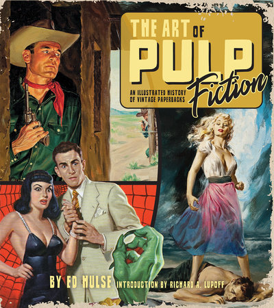 The Art of Pulp Fiction: An Illustrated History of Vintage Paperbacks by