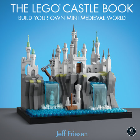 The LEGO Castle Book by Jeff Friesen