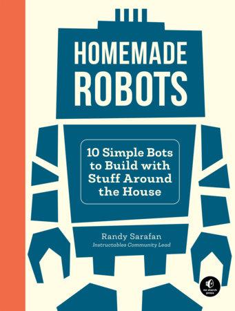 Homemade Robots by Randy Sarafan