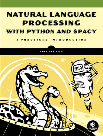 Natural Language Processing with Python and spaCy by Yuli Vasiliev