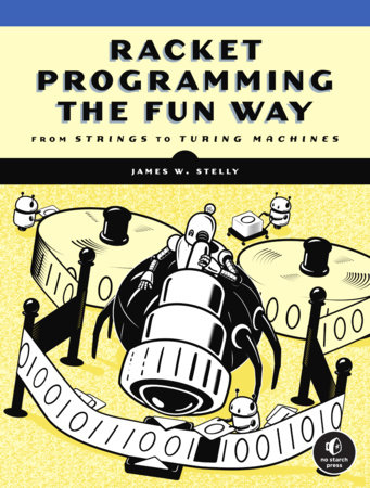 Racket Programming the Fun Way by James Stelly