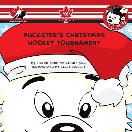 Puckster's Christmas Hockey Tournament by Lorna Schultz Nicholson