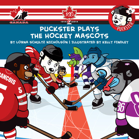 Puckster Plays the Hockey Mascots by Lorna Schultz Nicholson; illustrated by Kelly Findley; licenced by Hockey Canada Licenced by Hockey Canada