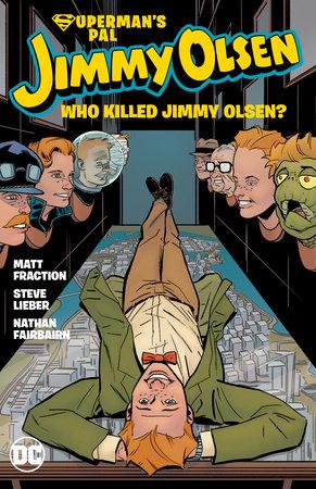 Superman's Pal Jimmy Olsen: Who Killed Jimmy Olsen? by Matt Fraction