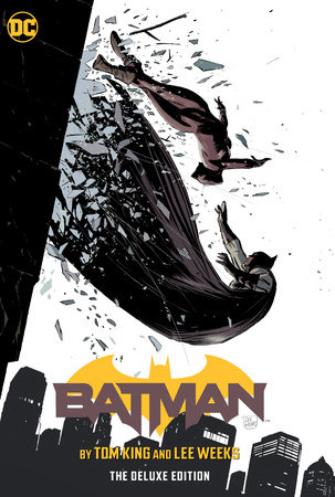 Batman by Tom King & Lee Weeks: The Deluxe Edition by Tom King