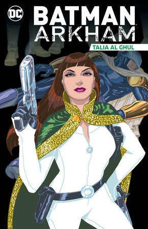 Batman Arkham: Talia al Ghul by Various