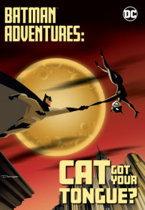 Batman Adventures: Cat Got Your Tongue?