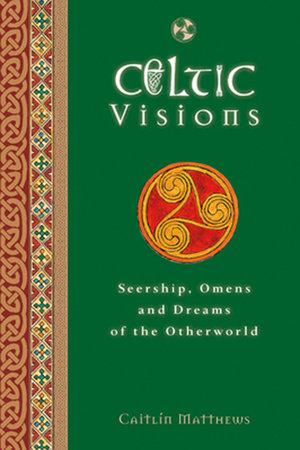 Celtic Visions by Caitlin Matthews