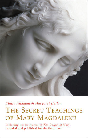 The Secret Teachings of Mary Magdalene by Claire Nahmad and Margaret Bailey