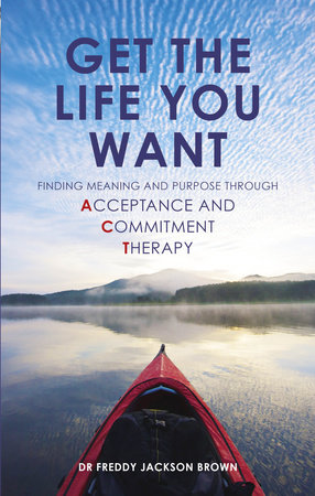 Get the Life You Want by Dr Freddy