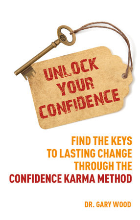 Unlock Your Confidence by Dr. Gary Wood