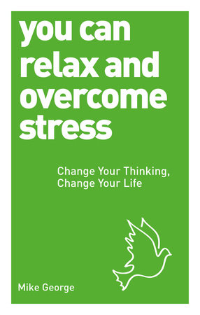 You Can Relax and Overcome Stress by Mike George
