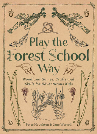 Play The Forest School Way by Jane Worroll and Peter Houghton