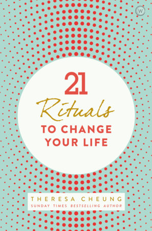 21 Rituals to Change Your Life by Theresa Cheung