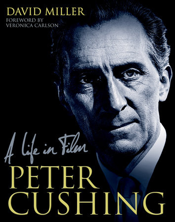 Peter Cushing: A Life in Film by David Miller