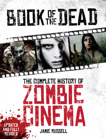 Book of the Dead: The Complete History of Zombie Cinema (Updated & Fully Revised Edition) by Jamie Russell
